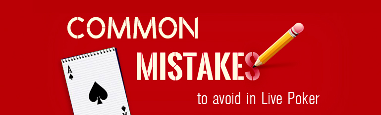 7 Common Mistakes You Need to Avoid Pre-Flop in Live Poker