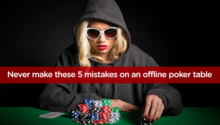Never Make These 5 Mistakes on an Offline Poker Table