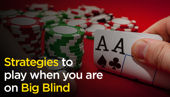 Strategies to Play When You Are on Big Blind
