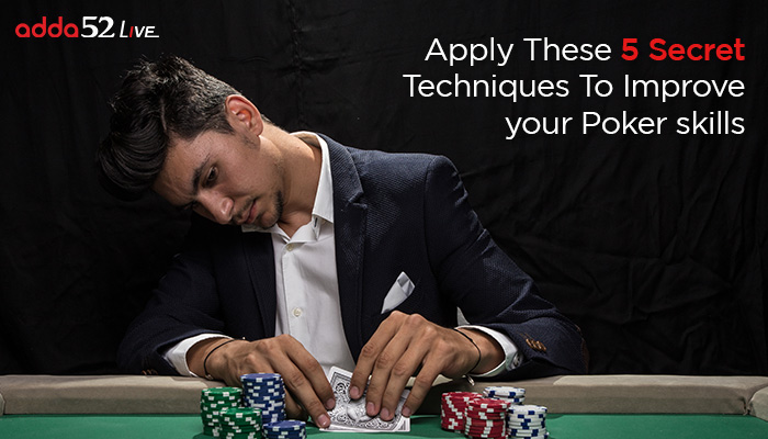 Apply These 5 Secret Techniques to Improve your Poker Skills